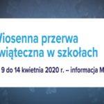 Wiosenna przerwa świąteczna wszkołach od9 do14 kwietnia 2020 r.